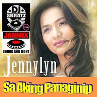 Sa Aking Panaginip (DJ Skratz Remixed 2016) - Jennnelyn Mercado.mp3