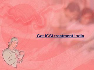 Get ICSI treatment India.pptx