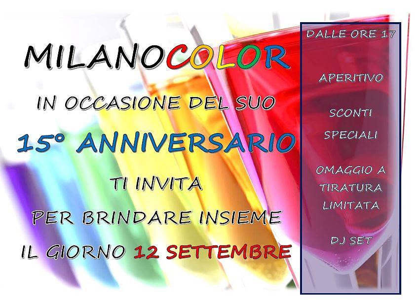 Milano Color, in occasione del suo 15° anniversario ti invita a brindare insieme il giorno 12 settembre dalle ore 17 aperitivo - sconti speciali - omaggio a tiratura limitata - dj set