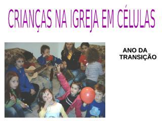 Crianças na Igreja em Células - GJ-09.ppt